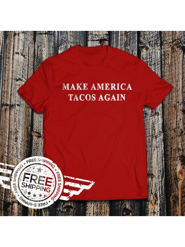 Make america tacos t shirt threaded merch for T shirt printing in palmdale ca